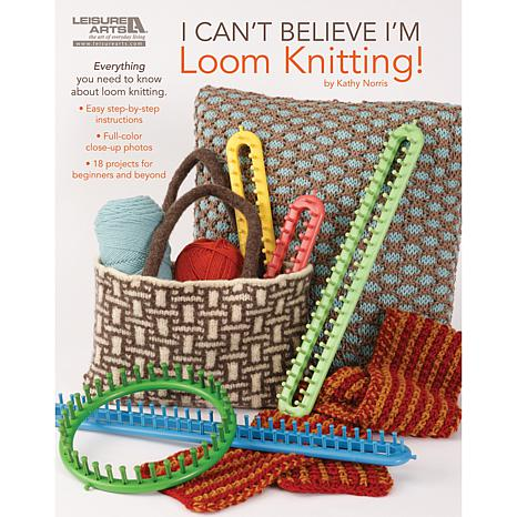 "Leisure Arts ""I Can't Believe I'm Loom Knitting"""