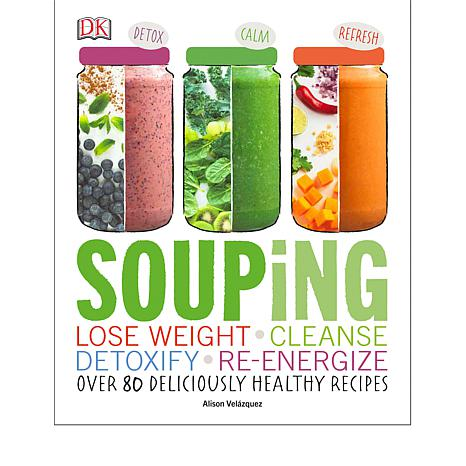 """Souping: Lose Weight, Cleanse, Detoxify, Re-Energize"" Cookbook"