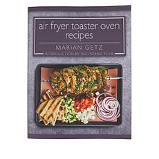 """Air Fryer Toaster Oven Recipes"" Cookbook by Marian Getz"